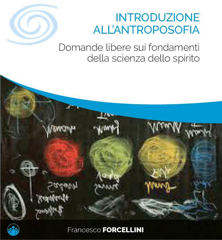 INTRODUZIONE ALL'ANTROPOSOFIA Domande libere sui fondamenti della scienza dello spirito con Francesco Forcellini