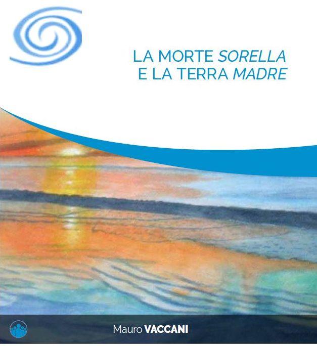 LA MORTE SORELLA E LA TERRA MADRE Incontro a cura del prof. Mauro Vaccani
